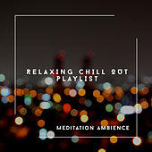 Relaxing Chill Out Playlist - Meditation Ambience von Relaxing Chill Out Music