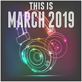 This Is March 2019 by Various Artists