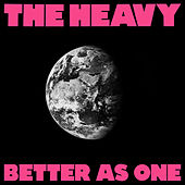 Better as One by The Heavy