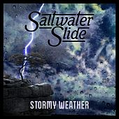 Stormy Weather by Saltwater Slide