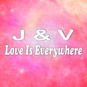 Love Is Everywhere by J.