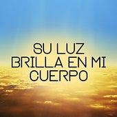 Su Luz Brilla en Mi Cuerpo de Musica Cristiana