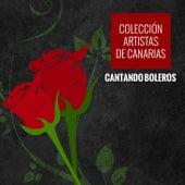 Colección de Artistas de Canarias Cantando Boleros von Various Artists