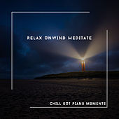 Relax Unwind Meditate - Chill Out Piano Moments von Relaxing Chill Out Music