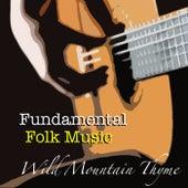 Wild Mountain Thyme Fundamental Folk Music de Various Artists