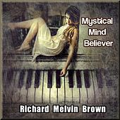 Mystical Mind Believer by Richard Melvin Brown