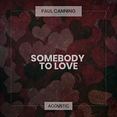 Somebody To Love (Acoustic) von Paul Canning