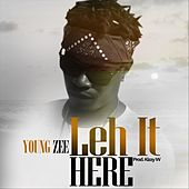 Leh It Here by Young Zee