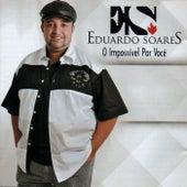 O Impossível por Você de Eduardo Soares