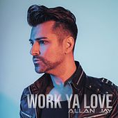 Work Ya Love by Allan Jay