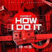 How I Do It by Chris P