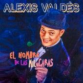 El Hombre de las Mil Caras de Alexis Valdes