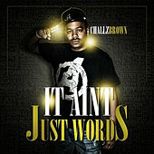 It Ain't Just Words by Challz Brown