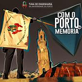 Com o Porto Na Memória by Tuna de Engenharia da Universidade do Porto