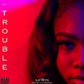 T.R.O.U.B.L.E by Loryn