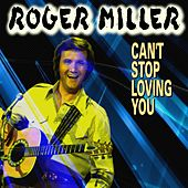 Can't Stop Loving You (26 Tracks) by Roger Miller