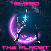 Shred the Planet by Myron E