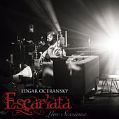 Escarlata Live Sessions de Edgar Oceransky