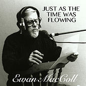 Just As The Time Was Flowing di Ewan MacColl