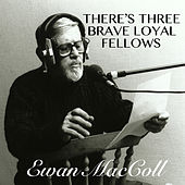 There's Three Brave Loyal Fellows di Ewan MacColl