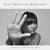 No Te Creas Tan Importante by Connie Arrivillaga