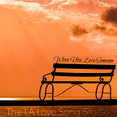 When You Love Someone by The LA Love Song Studio
