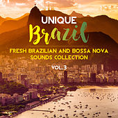 Unique Brazil: Fresh Brazilian and Bossa Nova Sounds Collection Vol. 3 by Various Artists