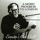A Merry Progress To London di Ewan MacColl