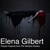Elena Gilbert (Playlist Inspired by Vampire Diaries) by Various Artists