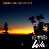 Tardes de Conciencia de Los Amantes De Lola