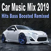 Car Music Mix 2019 (Hits Bass Boosted Remixed) by Various Artists