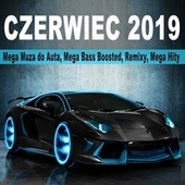 Czerwiec 2019 (Mega Muza Do Auta, Mega Bass Boosted, Remixy, Mega Hity) by Various Artists