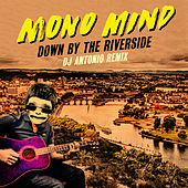 Down by the Riverside (DJ Antonio Remix) by Mono Mind