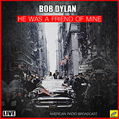 He Was A Friend Of Mine (Live) by Bob Dylan