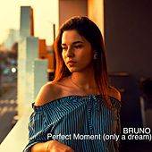 Perfect Moment (Only a Dream) by Bruno