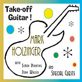 Take-off Guitar! (feat. Simon Planting & John Waller) by Mark Holzinger