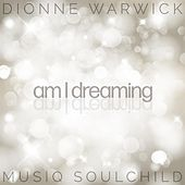 Am I Dreaming (feat. Musiq Soulchild) by Dionne Warwick