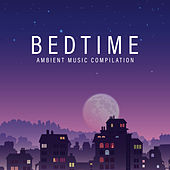 Bedtime Ambient Music Compilation: 2019 New Age for Perfect Relaxing in Bed, Calming Down, Stress Relief & Good Sleep by Sleep