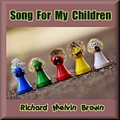 Song for My Children by Richard Melvin Brown