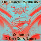 The Medieval Synthesizer: Collection 4 - A Hard Dazed Knight by The Synthesizer