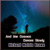 And the Cosmos Dances Slowly by Richard Melvin Brown