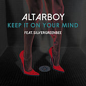Keep It On Your Mind von Altarboy