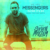Maybe It's Ok (feat. Steven Malcolm) [Neon Feather Remix] by We Are Messengers