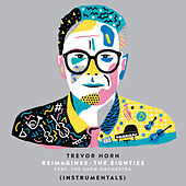 Trevor Horn Reimagines The Eighties (feat. The Sarm Orchestra) (Instrumentals) by Trevor Horn