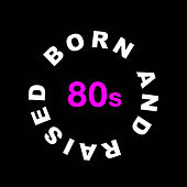 Born and Raised in the 80s de Various Artists