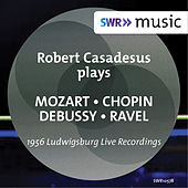 Mozart, Chopin, Debussy & Ravel: Piano Works by Robert Casadesus