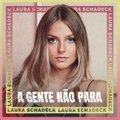 A Gente Não Para de Laura Schadeck