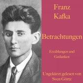 Franz Kafka: Betrachtungen. Erzählungen und Gedanken. (Ungekürzt gelesen.) von Franz Kafka
