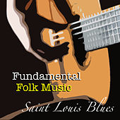 Saint Louis Blues Fundamental Folk Music de Various Artists