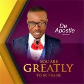 You Are Greatly to Be Praise von De Apostle